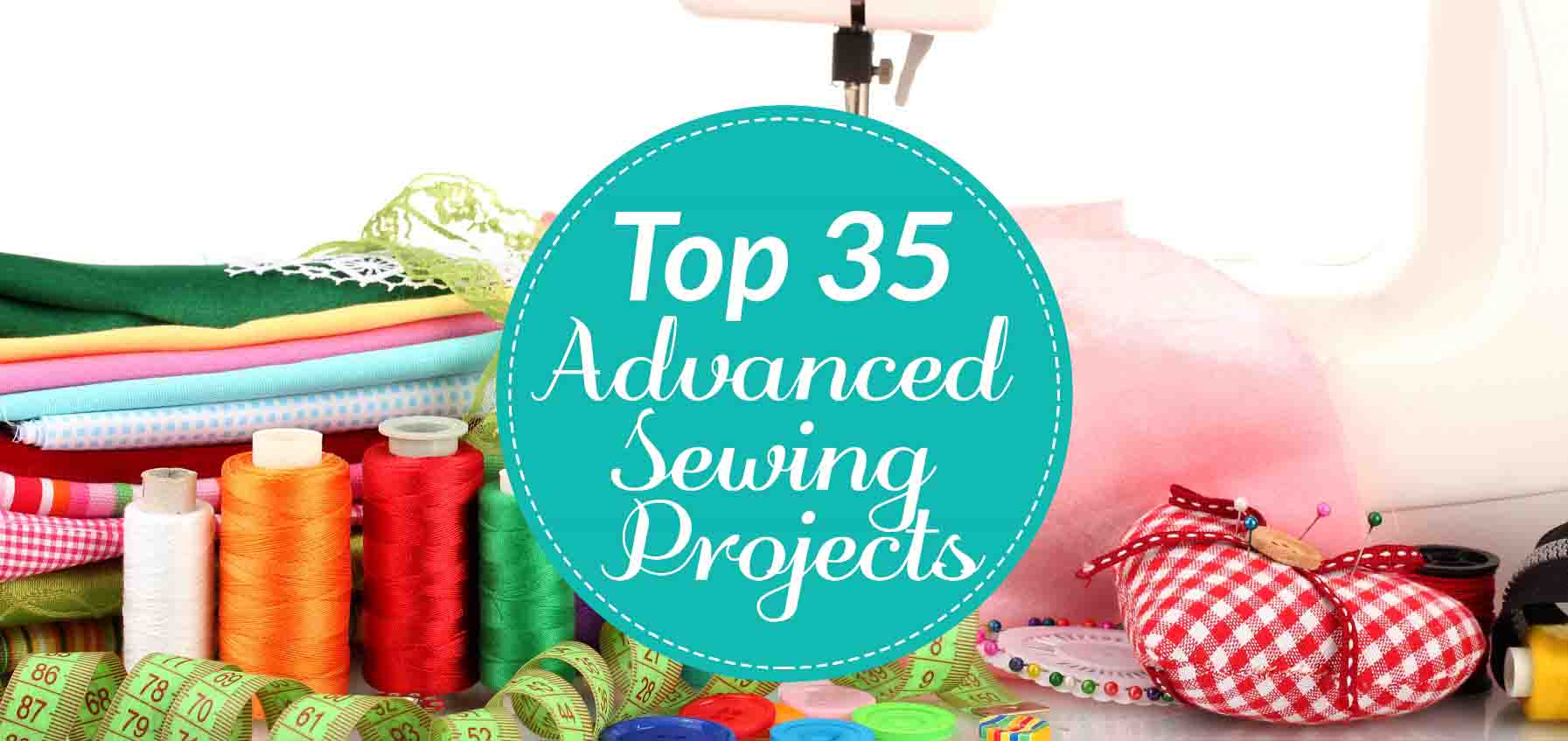Top 35 Advanced Sewing Projects