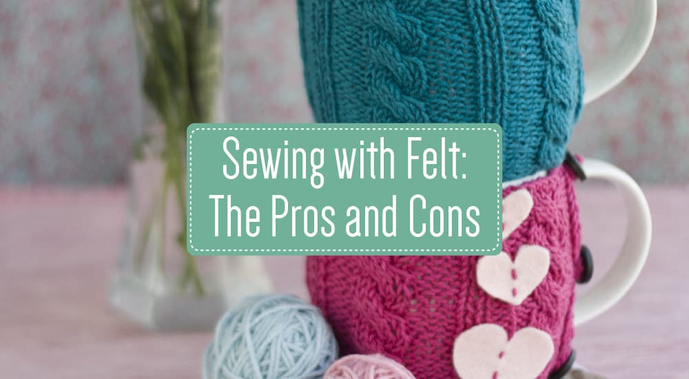 Sewing with Felt: The Pros and Cons