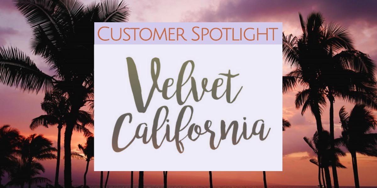 Customer Spotlight: Velvet California