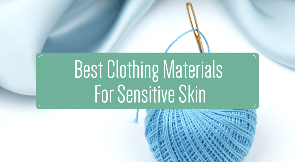 Best Clothing Materials For Sensitive Skin