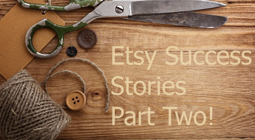 Etsy Success Stories - Part Two!