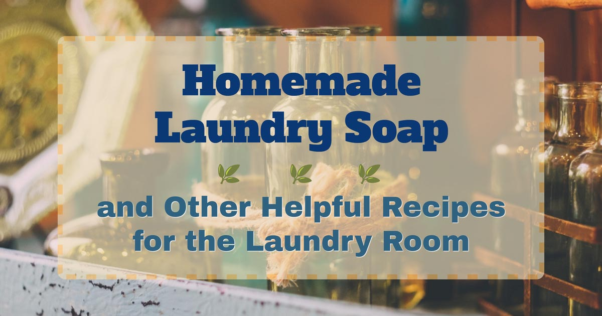 Homemade Laundry Soap and Other Helpful Recipes for the Laundry Room
