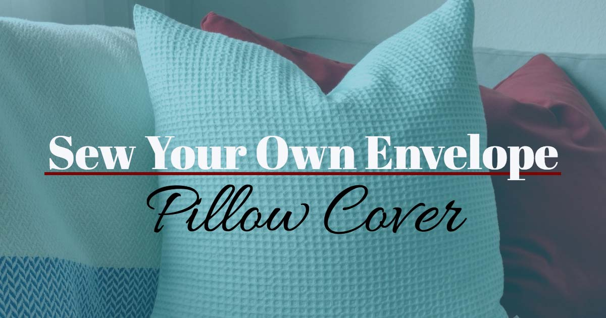 Sew Your Own Envelope Pillow Cover
