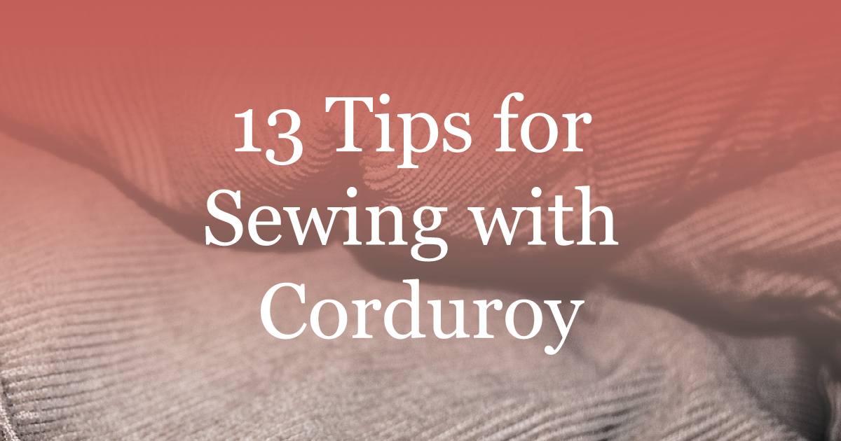 13 Tips for Sewing with Corduroy