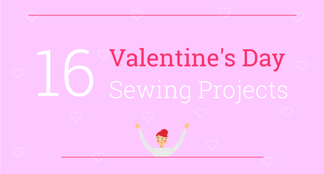 16 Valentine's Day Sewing Projects