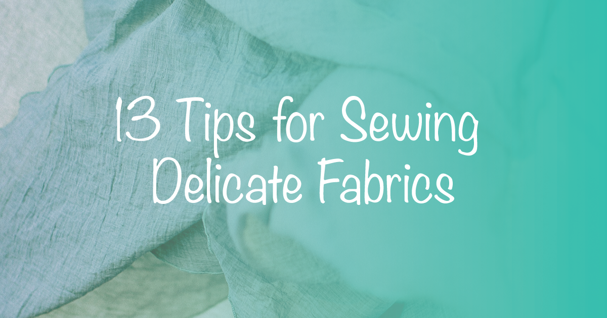 13 Tips for Sewing Delicate Fabrics