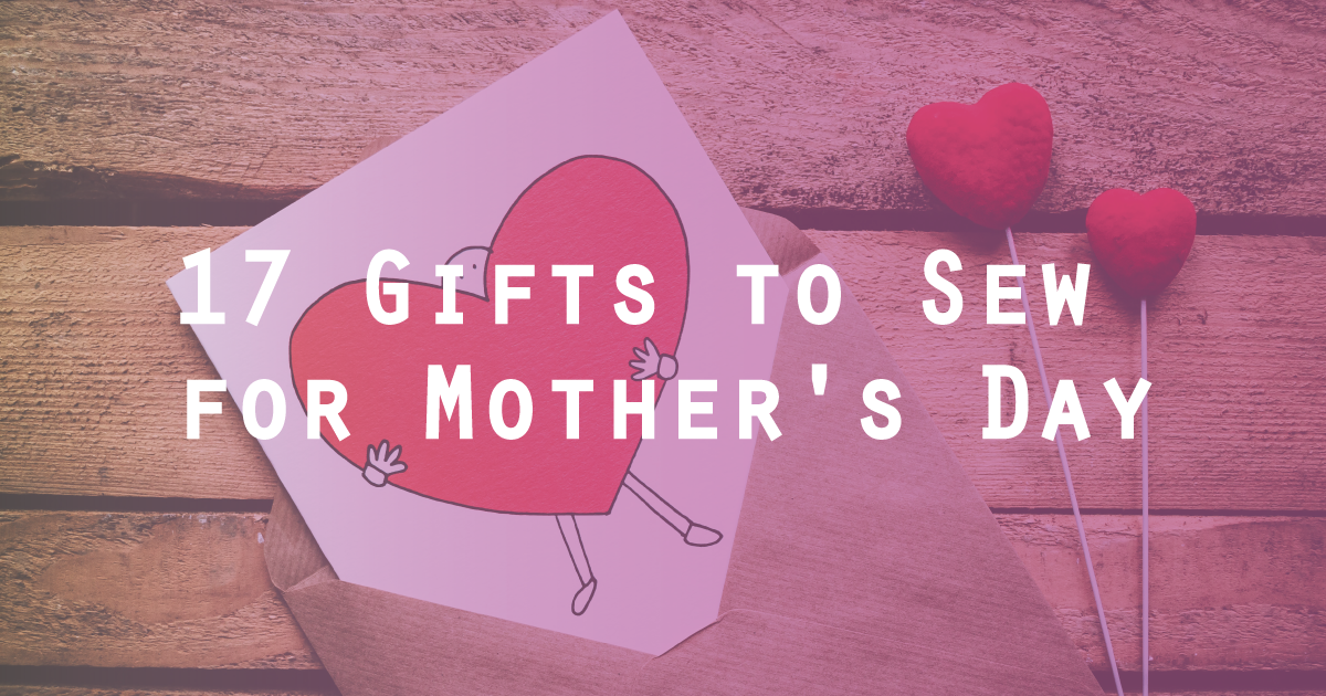17 Gifts to Sew for Mother's Day