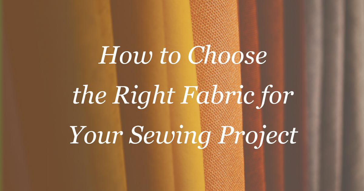 How to choose the right fabric for your sewing projec
